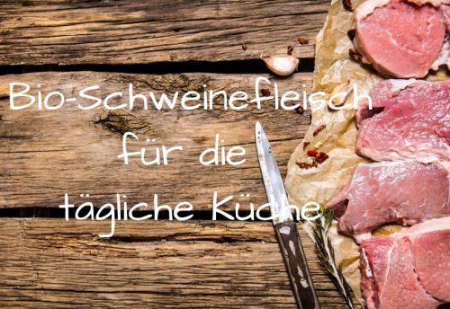 Bio-Schweinefleisch für die tägliche Küche